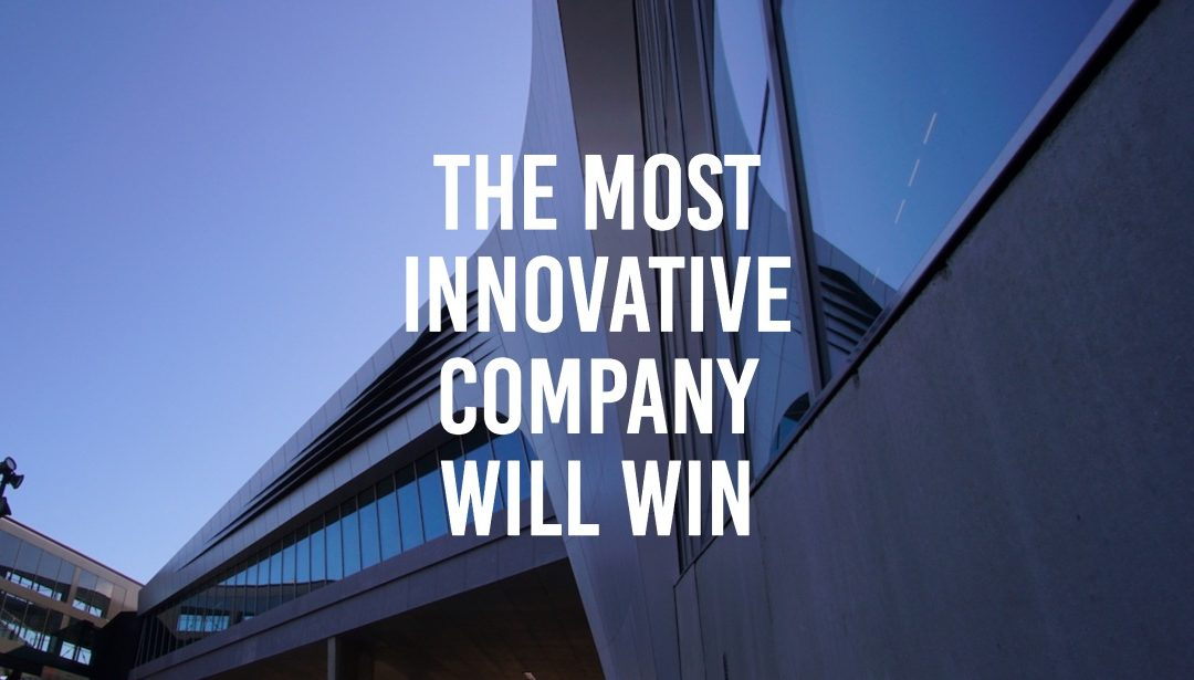 The Most Innovative Company Will Win